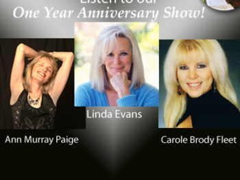 Listen to the TWE Radio One Year Anniversary Show Podcasts with Guests Linda Evans, Ann Murray Paige, Carole Brody Fleet