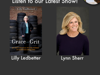 Listen to our Encore Show on The Women's Eye Radio with guests Lilly Ledbetter and Lynn Sherr