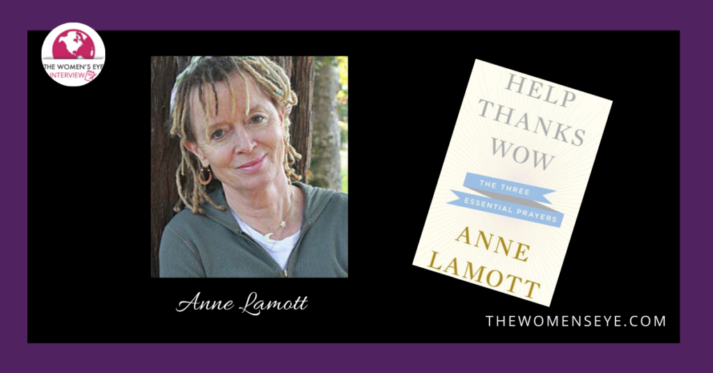 Anne Lamott Interview about her book, Help, Thanks Wow | The Women's Eye Interview