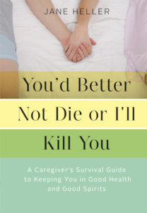 Jane Heller's book on caregiving, You'd Better Not Die or I'll Kill You
