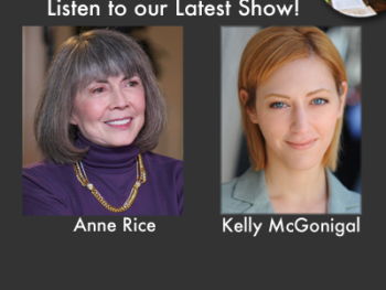 TWE Radio Encore guests: Anne Rice and Kelly McGonigal