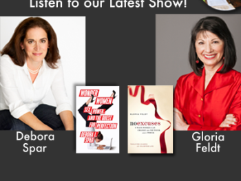 """TWE Radio Encore Podcast with Debora Spar, author of """"Wonder Women,"""" and Gloria Feldt, author of """"No Excuses,"""" on how women can think differently about power"""