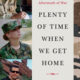 Plenty of Time When We Get Home--Kayla Williams