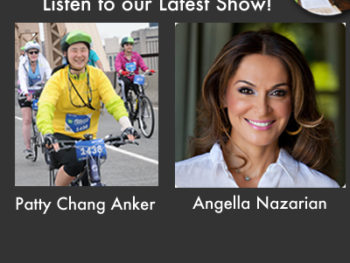 TWE Radio Podcasts with Guests Patty Chang Anker and Angella Nazarian