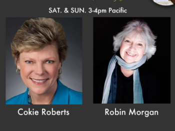 "On TWE Radio: Cokie Robert, political commentator for ABC and NPR on ""Founding Mothers,"" and Robin Morgan, co-founder of Women's Media Center and Host of ""Live with Robin Morgan"""