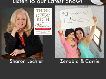"TWE Encore Podcasts with Sharon Lechter, author of ""Think and Grow Rich for Women,"" and Interview Forward's Carrie and Zenobia"