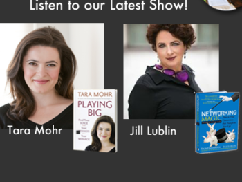 "TWE Podcasts with Tara Mohr with her book, ""Playing Big,"" and Jill Lublin with her book, ""Networking Magic"""