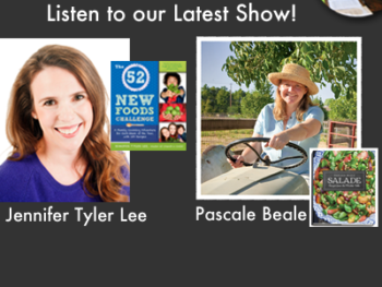 "TWE Encore Podcasts with Jennifer Tyler Lee with her ""52 New Foods Challenge"" and Pascale Beale with ""Salade"""