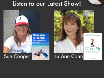 "TWE Podcasts with Sue Cooper with her book, ""Millionaire in Flip Flops,"" and Lu Ann Cahn with her book, ""I Dare Me"""