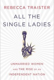 All the Single Ladies by Rebecca Traister
