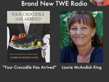 "Brand New TWE Radio with Laurie McAndish King who discusses her new book, ""Your Crocodile Has Arrived"""