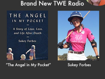 "Brand New TWE Radio with Sukey Forbes, Author of ""The Angel in My Pocket: A story of Love, Loss, and Life After Death"""
