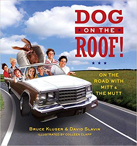 Dog on the Roof: On the Road with Mitt & the Mutt by Bruce Kluger & David Slavin