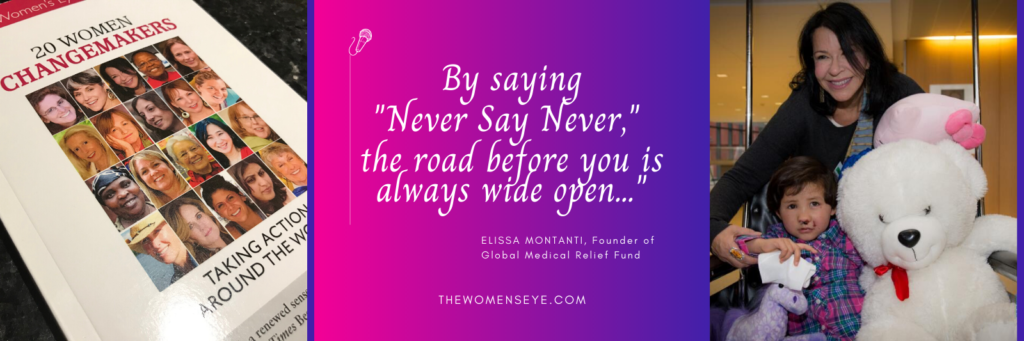 """By saying 'Never Say Never,' the road before you is always wide open..."" Quote by Elissa Montanti, founder Global Medical Relief Fund 