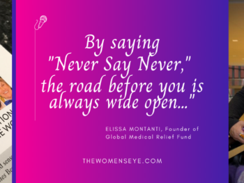 """""""By saying 'Never Say Never,' the road before you is always wide open..."""" Quote by Elissa Montanti, founder Global Medical Relief Fund 