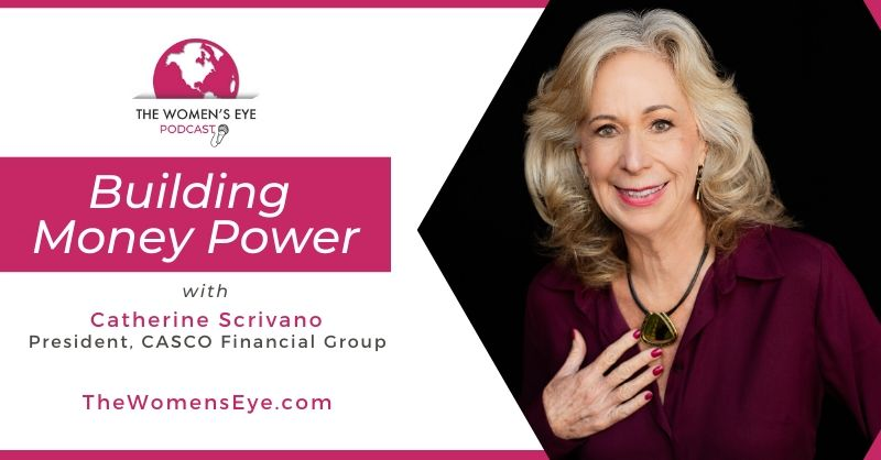 The Women's Eye Contributor Catherine Scrivano, President of Casco Financial Group in Phoenix Arizona discusses Financial Terms 101 people need to know in Building Money Power on The Women's Eye podcast