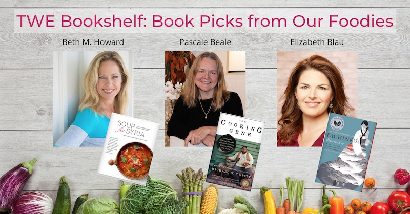 TWE Bookshelf: Book Picks from Our Foodies: Beth M. Howard (author of Ms. American Pie and Making Piece) picked Soup for Syria by Barbara Abdeni Massaad; Pascale Beal (award-winnnig food and cookbook writer, author of Salade I and Salad II) chose The Cooking Gene by Michael W. Twitty; and Elizabeth Blau (James Beard Award Nominee and author of Honey Salt) chose Pachinko by Min Lin Lee | The Women's Eye