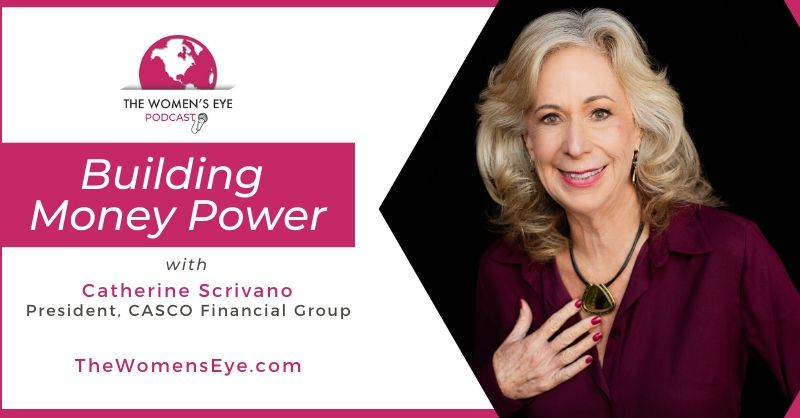 Building Money Power with Catherine Scrivano, financial planner and founder of CASCO Financial Group, Phoenix, AZ | The Women's Eye Podcast | TheWomensEye.com