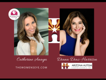 TWE host Catherine Anaya speaks with Diana Diaz-Harrison, founder of the Arizona Autism Charter School in Phoenix, AZ , about why she started the school, the challenges she faced and its exciting growth and move to a new much larger campus to serve more kids with autism | The Women's Eye podcast | TheWomensEye.com