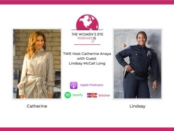 TWE 289-Former Police Officer Lindsay McCall Long On Surviving Trauma in the Line of Duty with Host Catherine Anaya | The Women's Eye Podcast