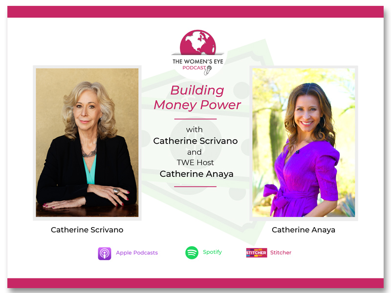 TWE 290-Catherine Scrivano on Finding Couples Financial Compatibility with Host Catherine Anaya | Building Money Power on The Womens Eye Podcast