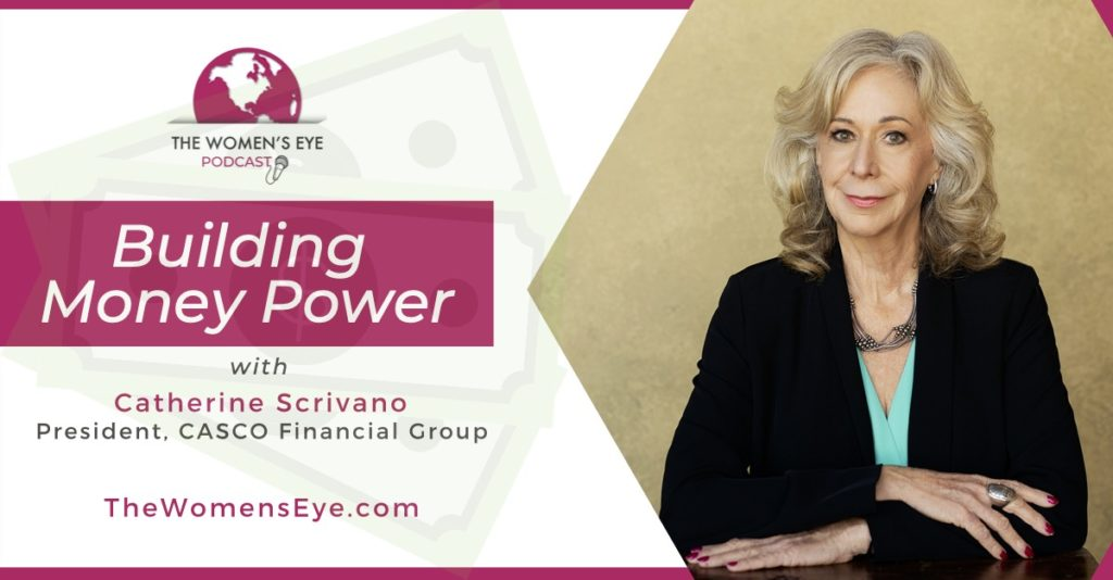 Building Money Power with Catherine Scrivano, financial planner and founder of CASCO Financial Group, Phoenix, AZ | The Women's Eye Podcast