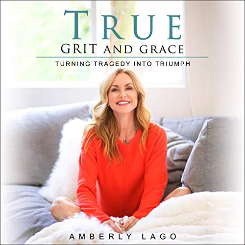 Amberly Lago, author True Grit and Grace, Turning Tragedy into Triumph