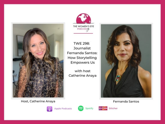 TWE 298 Journalist Fernanda Santos (r - Photo Credit: Dan Robles) on How Storytelling Can Empower Us) with host Catherine Anaya (l) | The Women's Eye Podcast | TheWomensEye.com
