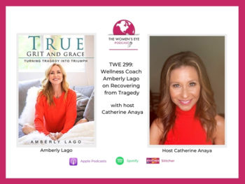 TWE 299: Wellness Coach Amberly Lago on Her Remarkable Recovery from Tragedy with host Catherine Anaya | The Women's Eye Podcast | TheWomensEye.com