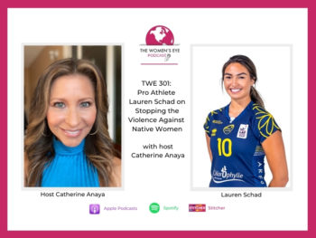 TWE 301: host Catherine Anaya interviews pro volleyball player Lauren Schad on her fight to stop violence against Native Women | The Women's Eye Podcast | thewomenseye.com