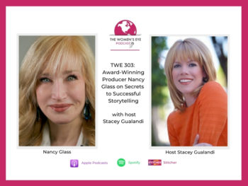 TWE 303: Award-Winning Producer Nancy Glass on Her Secrets to Successful Storytelling with Host Stacey Gualandi | The Women's Eye Podcast | thewomenseye.com