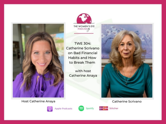 Financial consultant Catherine Scrivano Discusses How You Can Break Bad Money Habits in her Building Money Power segment with TWE podcast host Catherine Anaya | The Women's Eye Podcast | thewomenseye.com