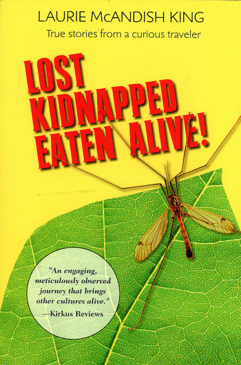 """Book cover """"Lost Kidnapped Eaten Alive-True Stories from a curious traveler"""""""