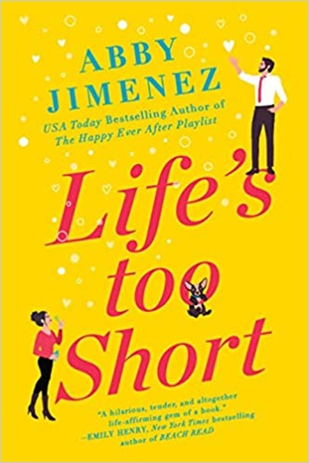Cover for Life's Too Short by Abby Jimenez recommended by Lindsey Seavert, journalist, featured in 20 Women Storytellers book