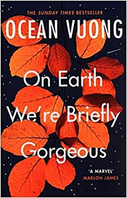 Cover for TWE 2021 Bookshelf of Ocean Vuong's On This Earth We're Briefly Gorgeous recommended by Stacey Reiss, featured in TWE Storyteller book