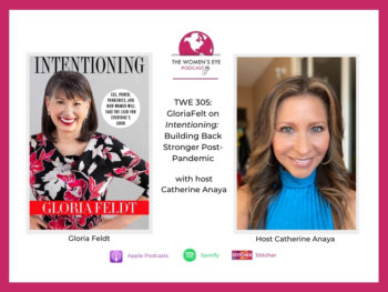 TWE 305-Gloria Feldt interview on Intentioning: Building Back Stronger Post-Pandemic with Host Catherine Anaya | The Women's Eye Podcast | thewomenseye.com