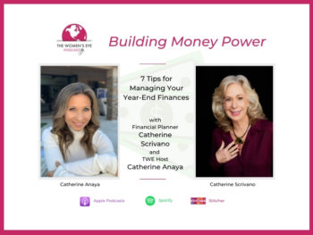 Financial Planner Catherine Scrivano gives 7 Tips on How to Manage Year-End Finances on TWE's Building Money Power segment with TWE podcast host Catherine Anaya | The Women's Eye Podcast | thewomenseye.com